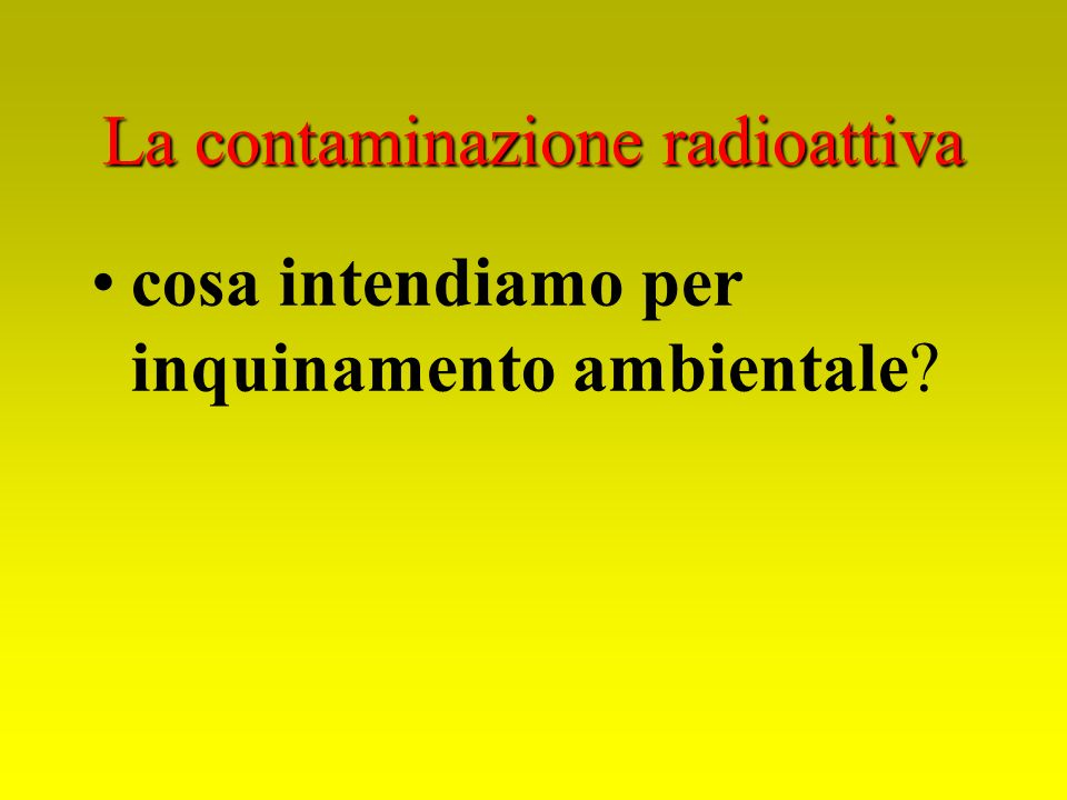 La contaminazione radioattiva cosa intendiamo per inquinamento ambientale?