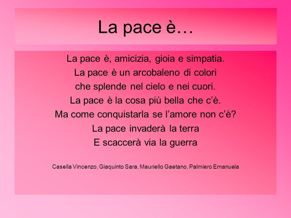 La pace è… La pace è, amicizia, gioia e simpatia.