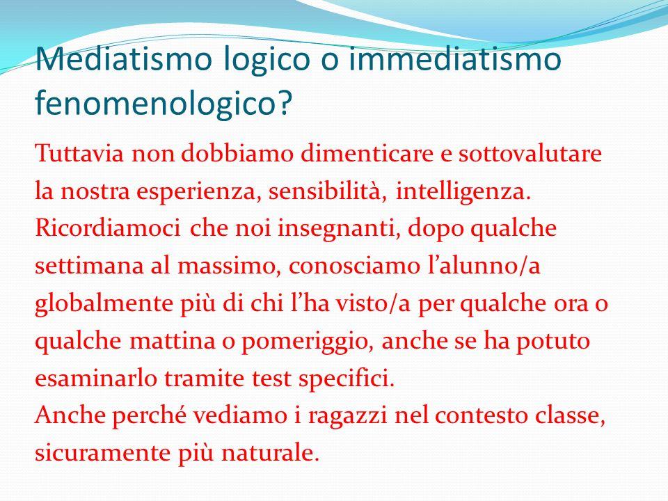 Mediatismo logico o immediatismo fenomenologico.