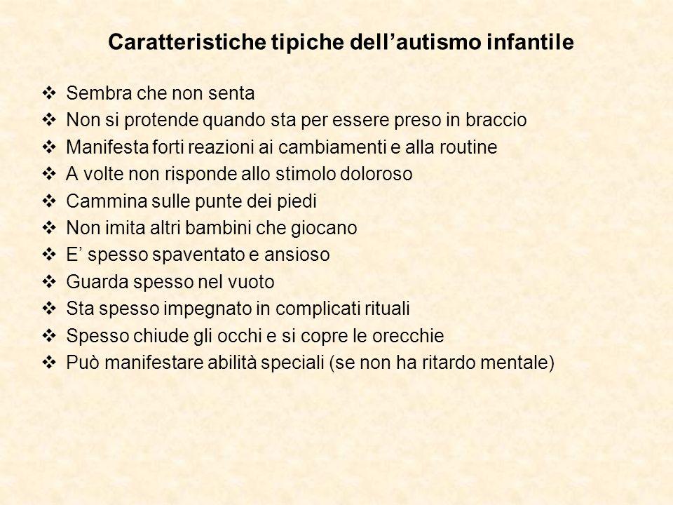 Caratteristiche tipiche dellautismo infantile Sembra che non senta Non si protende quando sta per essere preso in braccio Manifesta forti reazioni ai