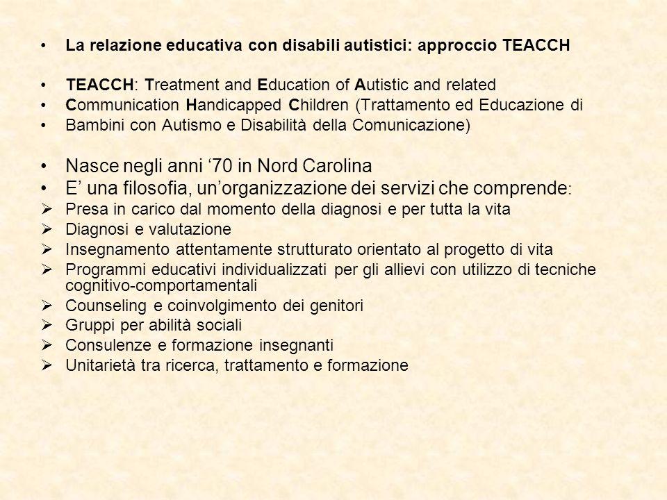 La relazione educativa con disabili autistici: approccio TEACCH TEACCH: Treatment and Education of Autistic and related Communication Handicapped Chil