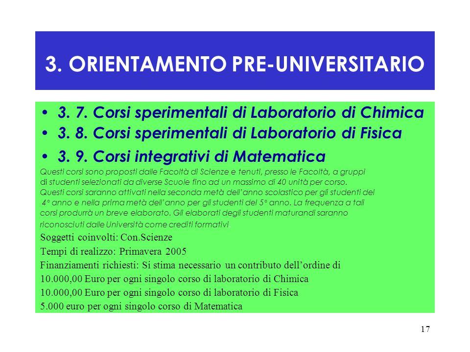17 3. ORIENTAMENTO PRE-UNIVERSITARIO 3. 7. Corsi sperimentali di Laboratorio di Chimica 3. 8. Corsi sperimentali di Laboratorio di Fisica 3. 9. Corsi