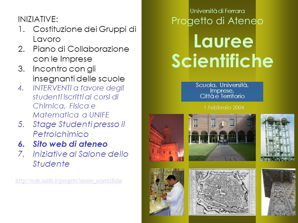 25 Università di Ferrara Progetto di Ateneo Lauree 1 Febbraio 2004 Scientifiche http://web.unife.it/progetti/lauree_scientifiche Scuola, Università, I
