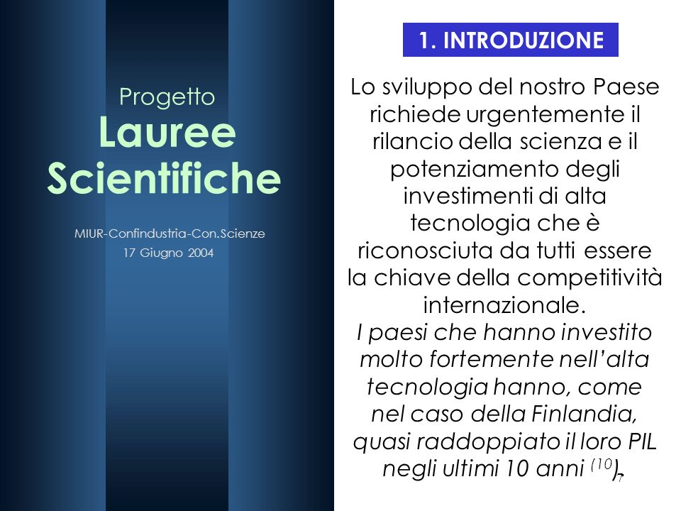 7 1. INTRODUZIONE Lo sviluppo del nostro Paese richiede urgentemente il rilancio della scienza e il potenziamento degli investimenti di alta tecnologi
