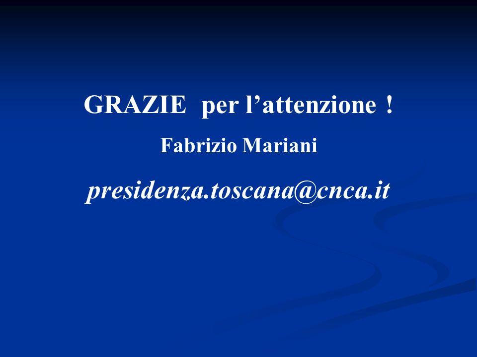 GRAZIE per lattenzione ! Fabrizio Mariani presidenza.toscana@cnca.it
