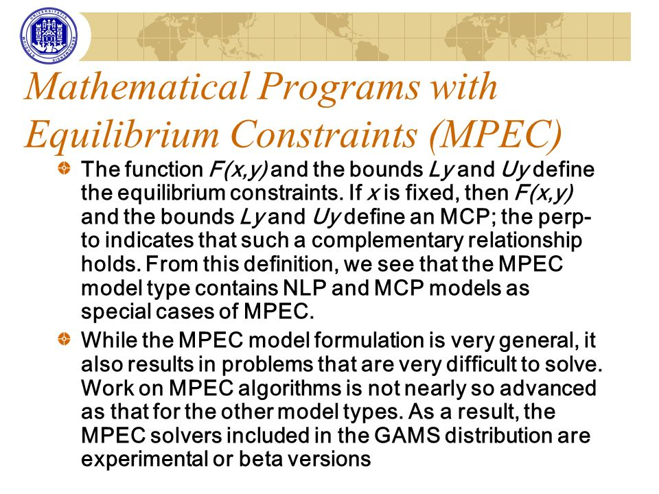Mathematical Programs with Equilibrium Constraints (MPEC) The function F(x,y) and the bounds Ly and Uy define the equilibrium constraints. If x is fix