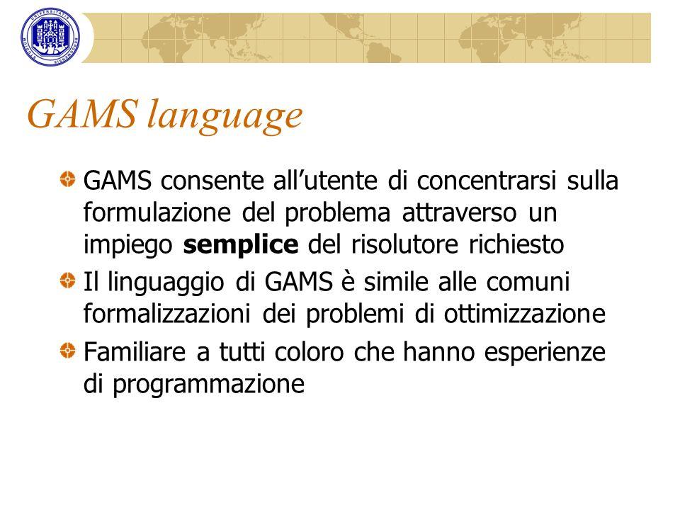Tipi di modelli GAMS è in grado di formulare modelli in diversi tipi di classi di problemi Il passaggio da una classe allaltra è relativamente semplice in quanto si possono impiegare gli stessi dati, le stesse variabili e le stesse equazioni in differenti tipi di modelli nello stesso istante