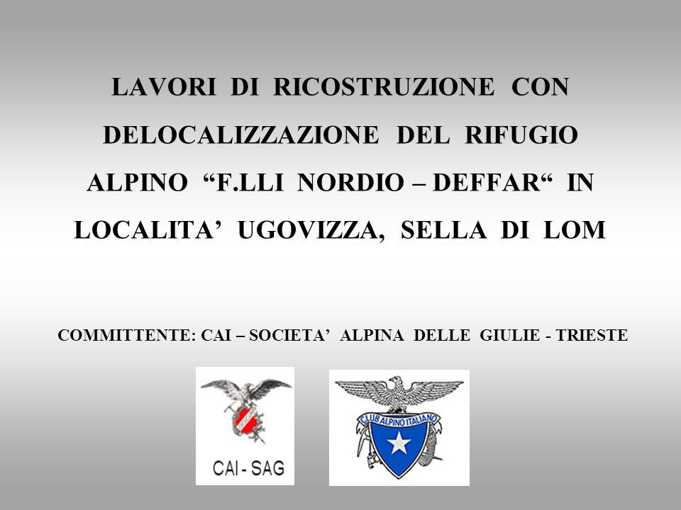 LAVORI DI RICOSTRUZIONE CON DELOCALIZZAZIONE DEL RIFUGIO ALPINO F.LLI NORDIO – DEFFAR IN LOCALITA UGOVIZZA, SELLA DI LOM COMMITTENTE: CAI – SOCIETA AL