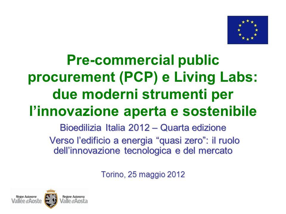 Pre-commercial public procurement (PCP) e Living Labs: due moderni strumenti per linnovazione aperta e sostenibile Bioedilizia Italia 2012 – Quarta ed