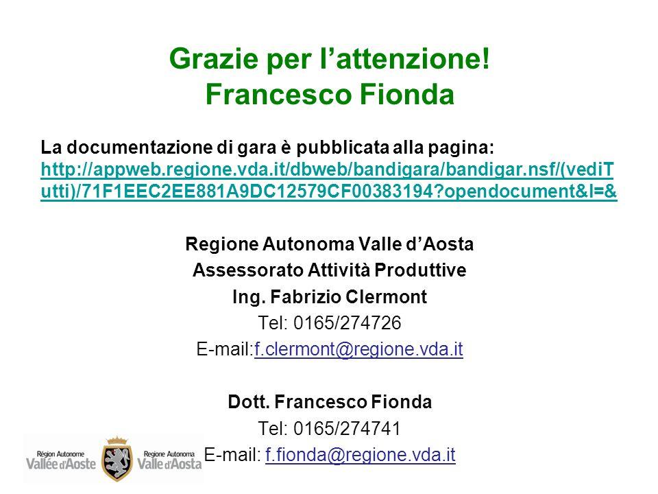 Grazie per lattenzione! Francesco Fionda La documentazione di gara è pubblicata alla pagina: http://appweb.regione.vda.it/dbweb/bandigara/bandigar.nsf