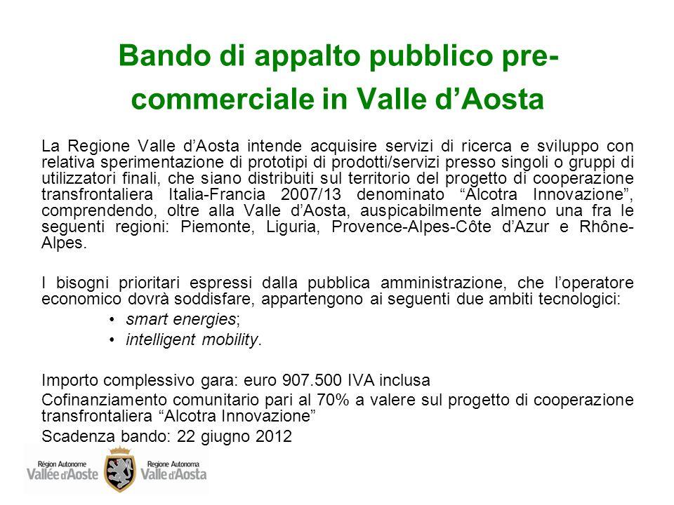 Bando di appalto pubblico pre- commerciale in Valle dAosta La Regione Valle dAosta intende acquisire servizi di ricerca e sviluppo con relativa sperim