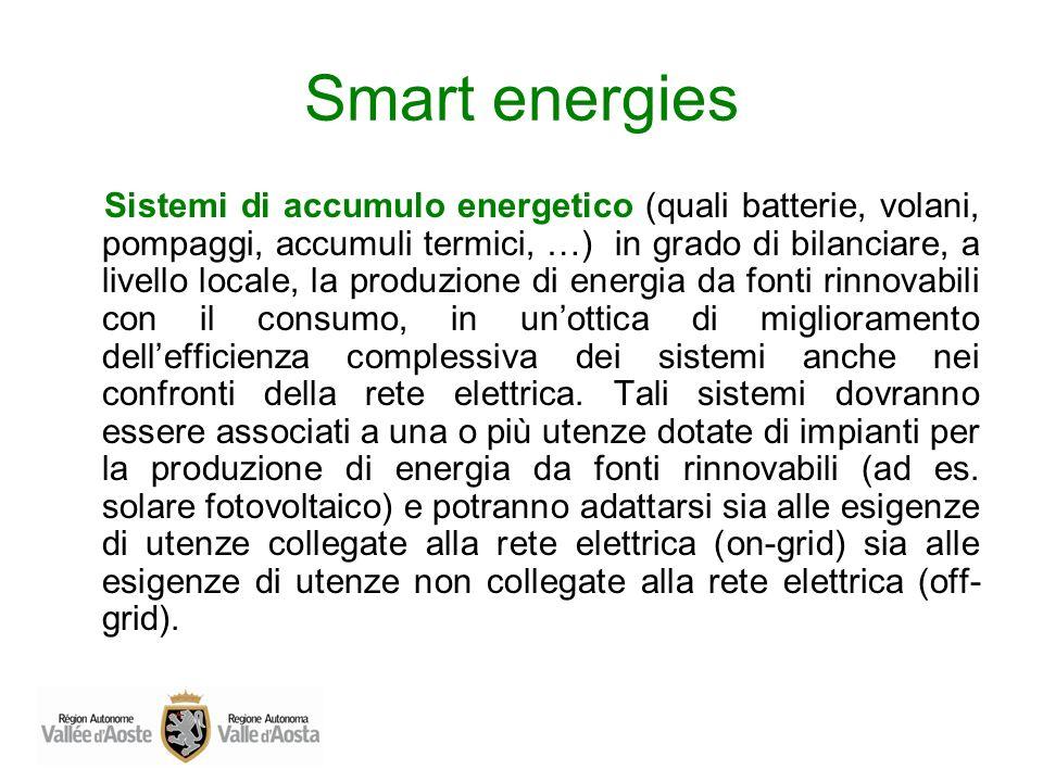 Smart energies Sistemi di accumulo energetico (quali batterie, volani, pompaggi, accumuli termici, …) in grado di bilanciare, a livello locale, la pro