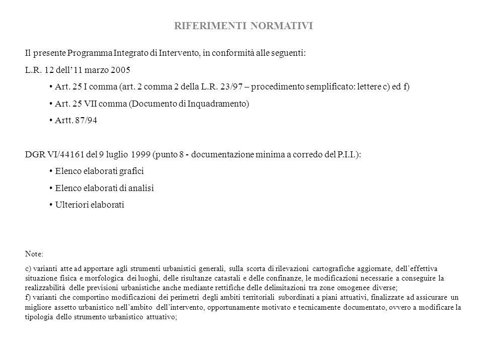 RIFERIMENTI NORMATIVI Il presente Programma Integrato di Intervento, in conformità alle seguenti: L.R. 12 dell11 marzo 2005 Art. 25 I comma (art. 2 co