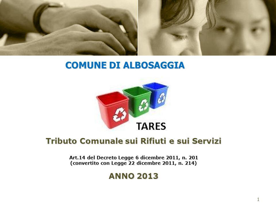 Dal 1° gennaio 2013 la normativa statale ha stabilito lentrata in vigore della TARES, tributo comunale sui rifiuti e sui servizi (art.