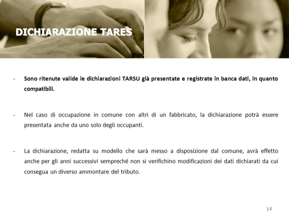 -Sono ritenute valide le dichiarazioni TARSU già presentate e registrate in banca dati, in quanto compatibili. -Nel caso di occupazione in comune con