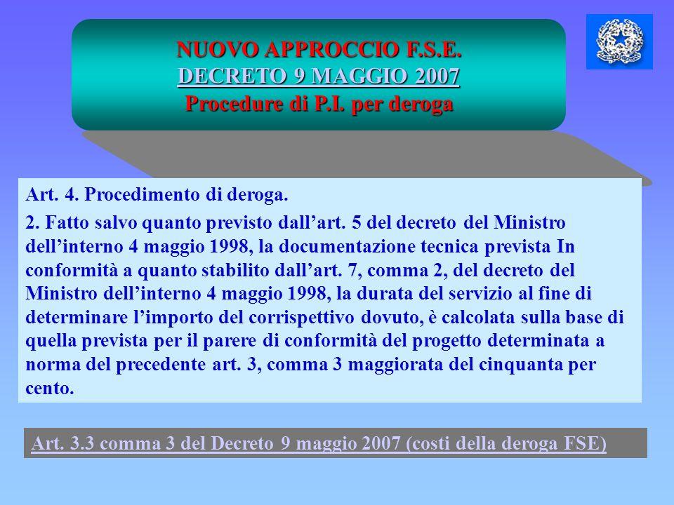 NUOVO APPROCCIO F.S.E. DECRETO 9 MAGGIO 2007 DECRETO 9 MAGGIO 2007 Procedure di P.I. per deroga Art. 4. Procedimento di deroga. 2. Fatto salvo quanto