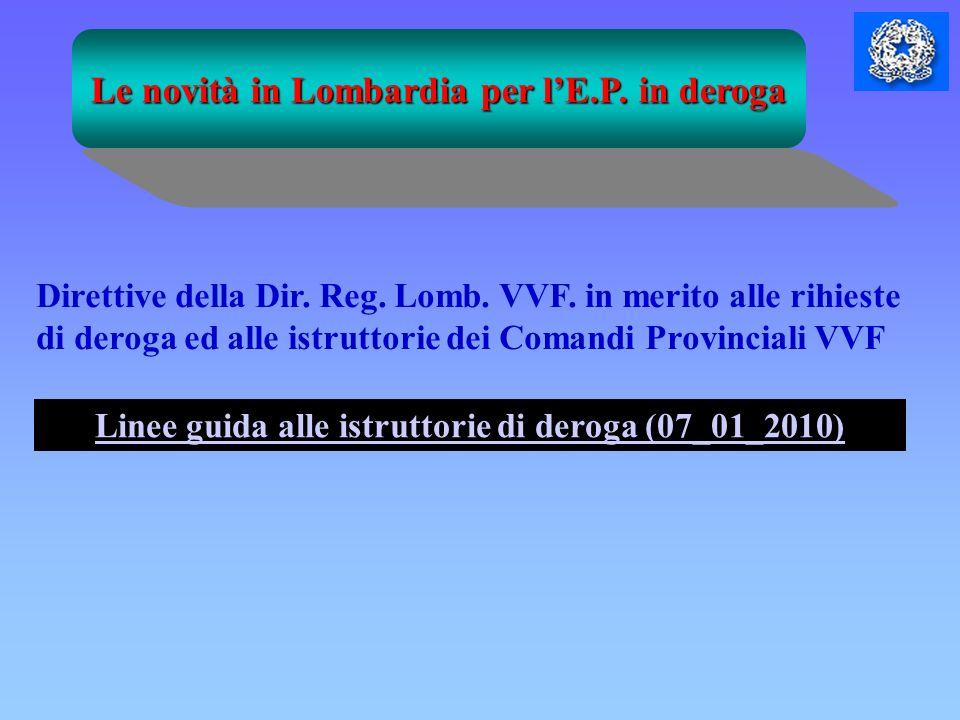 Le novità in Lombardia per lE.P. in deroga Direttive della Dir. Reg. Lomb. VVF. in merito alle rihieste di deroga ed alle istruttorie dei Comandi Prov