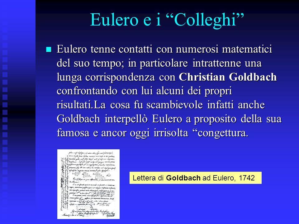 Eulero e i Colleghi Eulero tenne contatti con numerosi matematici del suo tempo; in particolare intrattenne una lunga corrispondenza con Christian Gol