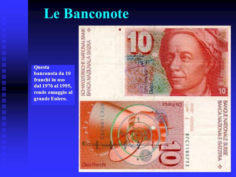 Le Banconote Questa banconota da 10 franchi in uso dal 1976 al 1995, rende omaggio al grande Eulero.