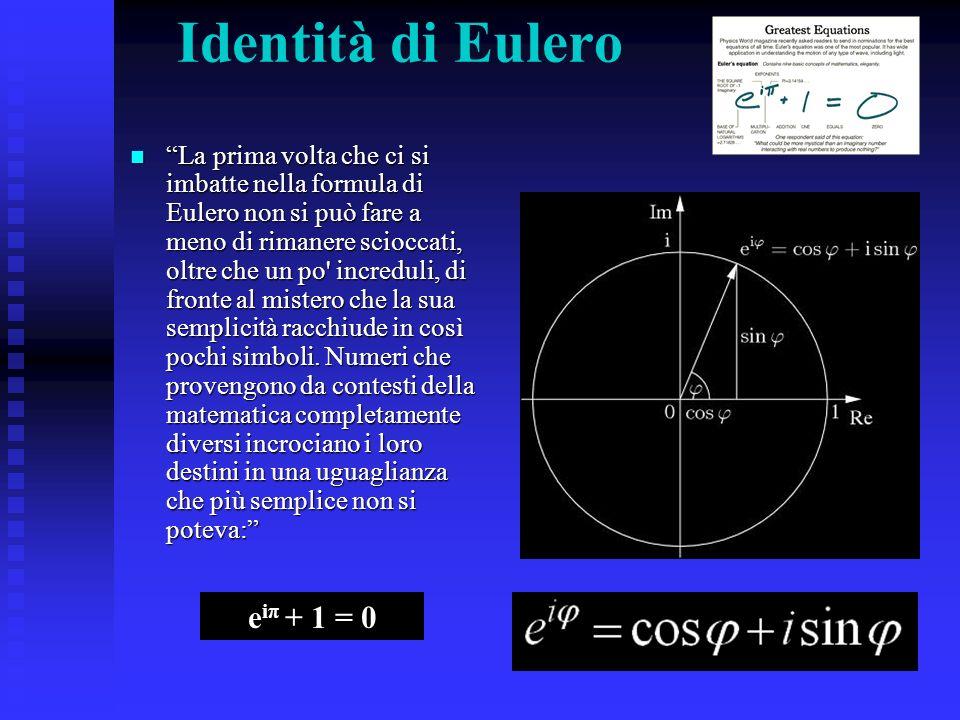 Identità di Eulero La prima volta che ci si imbatte nella formula di Eulero non si può fare a meno di rimanere scioccati, oltre che un po' increduli,
