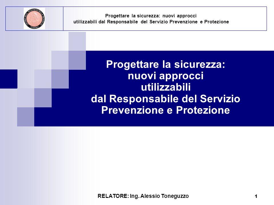 RELATORE: Ing. Alessio Toneguzzo 1 Progettare la sicurezza: nuovi approcci utilizzabili dal Responsabile del Servizio Prevenzione e Protezione Progett