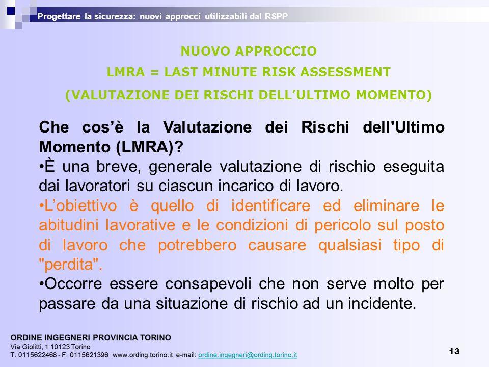 13 Progettare la sicurezza: nuovi approcci utilizzabili dal RSPP NUOVO APPROCCIO LMRA = LAST MINUTE RISK ASSESSMENT (VALUTAZIONE DEI RISCHI DELLULTIMO