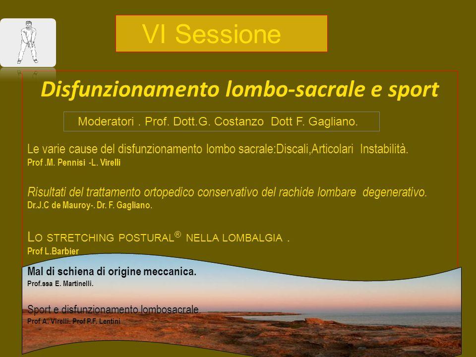 VI Sessione Disfunzionamento lombo-sacrale e sport Le varie cause del disfunzionamento lombo sacrale:Discali,Articolari Instabilità. Prof.M. Pennisi -