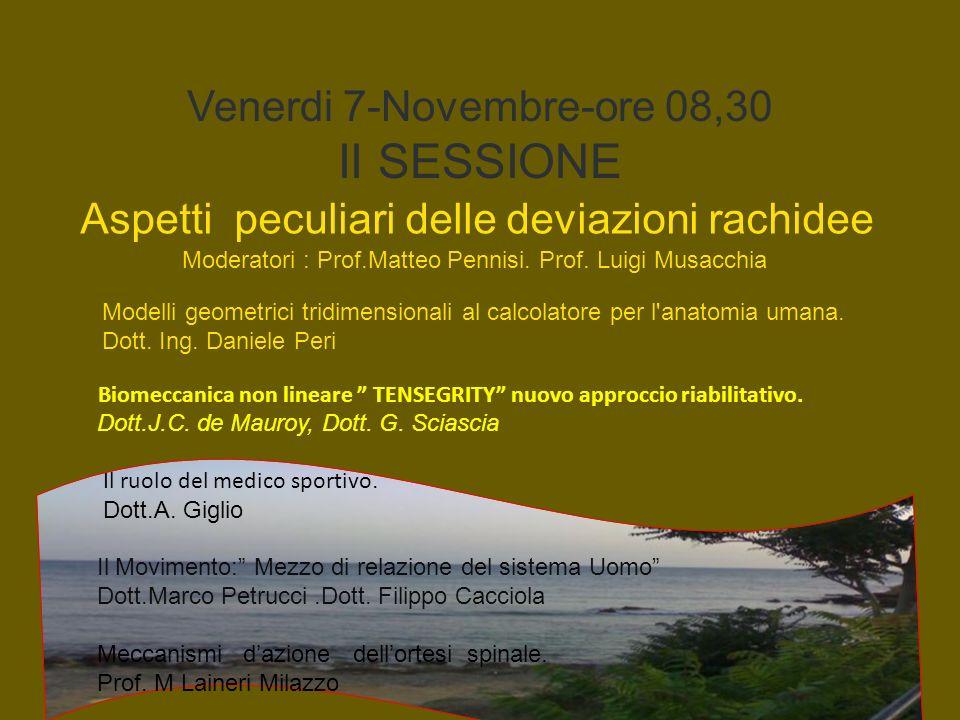 Venerdi 7-Novembre-ore 08,30 II SESSIONE Aspetti peculiari delle deviazioni rachidee Moderatori : Prof.Matteo Pennisi. Prof. Luigi Musacchia Biomeccan
