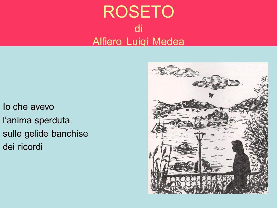 ROSETO di Alfiero Luigi Medea Io che avevo lanima sperduta sulle gelide banchise dei ricordi