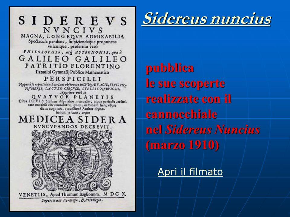 pubblica le sue scoperte realizzate con il cannocchiale nel Sidereus Nuncius (marzo 1910) Sidereus nuncius Sidereus nuncius Apri il filmato
