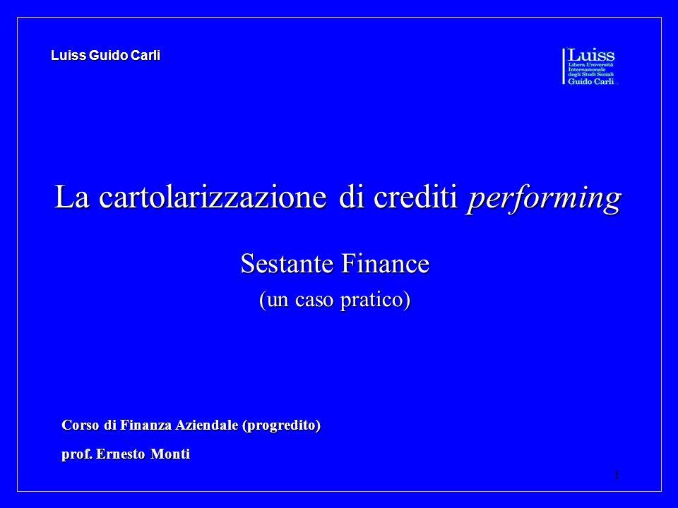 1 La cartolarizzazione di crediti performing Sestante Finance (un caso pratico) Corso di Finanza Aziendale (progredito) prof. Ernesto Monti Luiss Guid