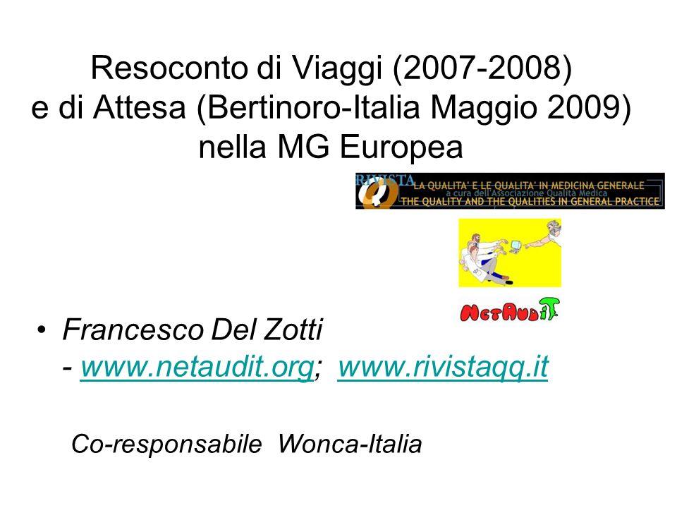 Resoconto di Viaggi (2007-2008) e di Attesa (Bertinoro-Italia Maggio 2009) nella MG Europea Francesco Del Zotti - www.netaudit.org; www.rivistaqq.itwww.netaudit.orgwww.rivistaqq.it Co-responsabile Wonca-Italia