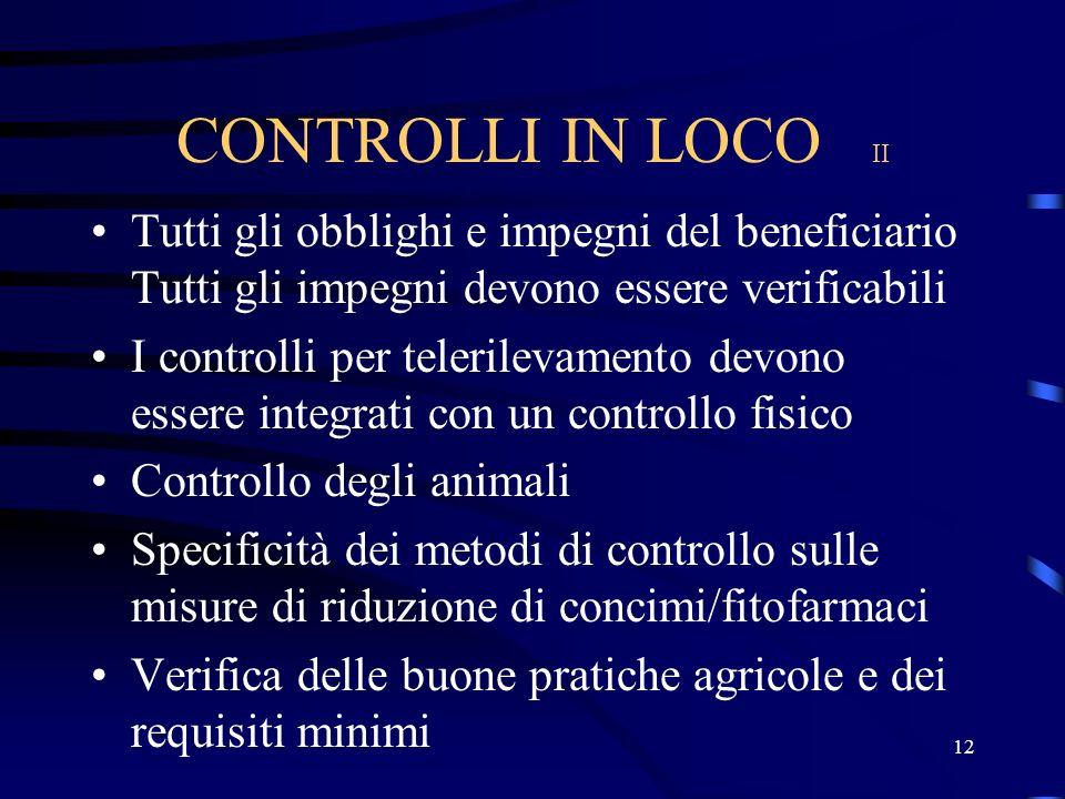 11 CONTROLLO IN LOCO I Almeno sul 5% dei beneficiari Analisi di rischio + elemento di rappresentatività Scelta del periodo ottimale di controllo e rip