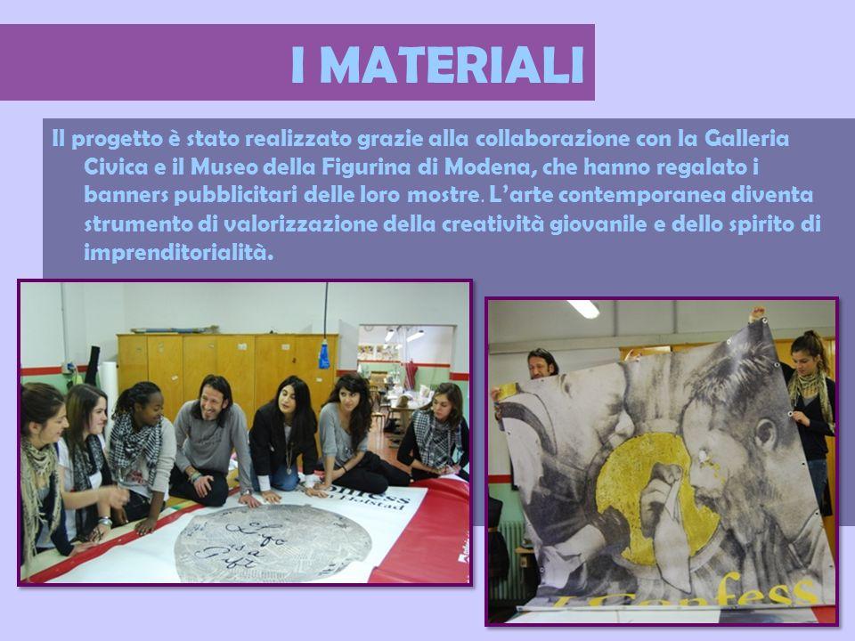 I MATERIALI Il progetto è stato realizzato grazie alla collaborazione con la Galleria Civica e il Museo della Figurina di Modena, che hanno regalato i banners pubblicitari delle loro mostre.