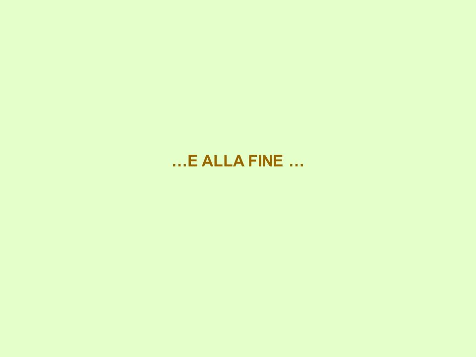…E ALLA FINE …