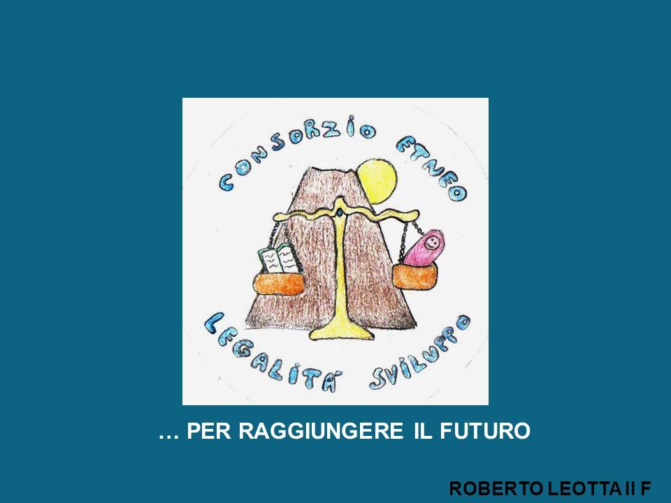 … PER RAGGIUNGERE IL FUTURO ROBERTO LEOTTA II F