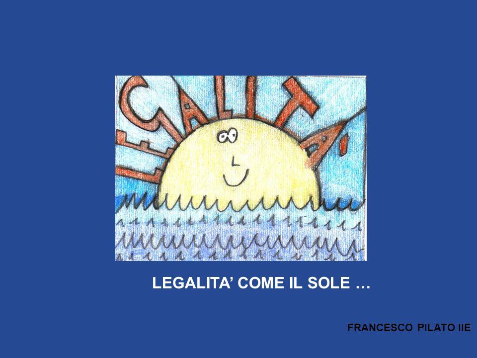 LEGALITA COME IL SOLE … FRANCESCO PILATO IIE