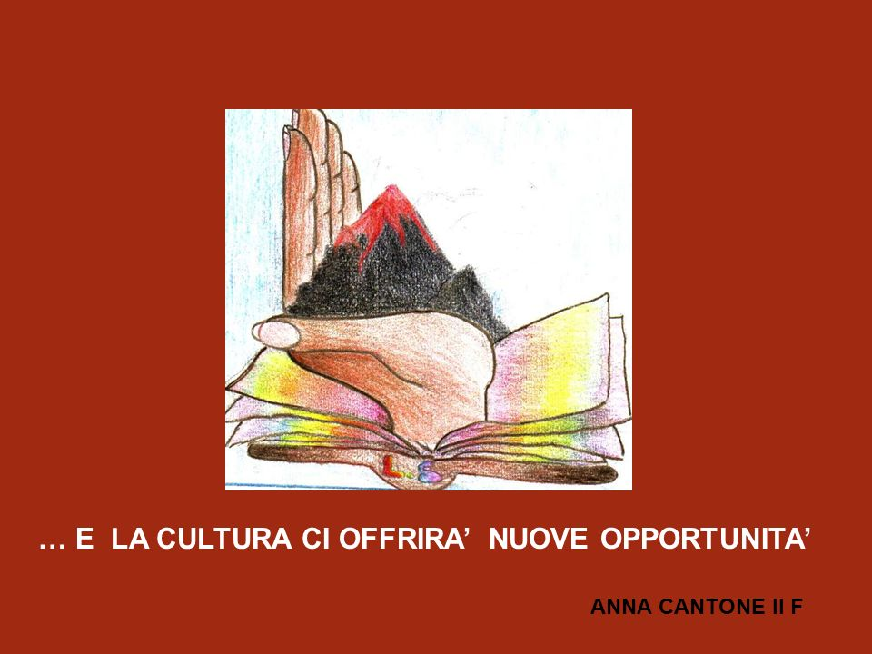 … E LA CULTURA CI OFFRIRA NUOVE OPPORTUNITA ANNA CANTONE II F