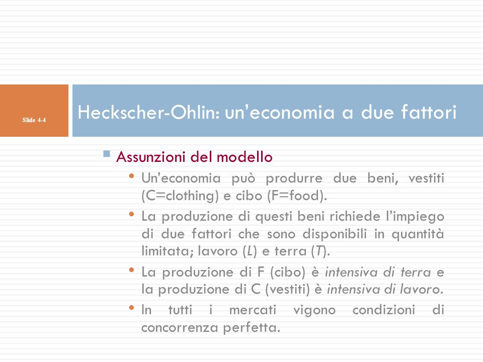 Assunzioni del modello Uneconomia può produrre due beni, vestiti (C=clothing) e cibo (F=food). La produzione di questi beni richiede limpiego di due f