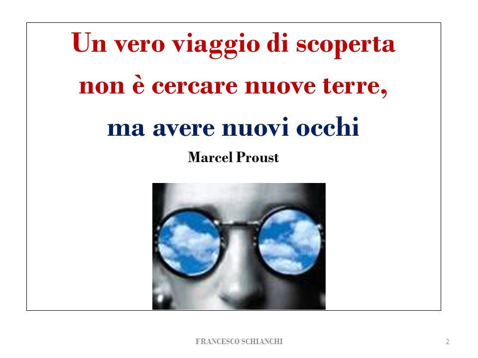 FRANCESCO SCHIANCHI Un vero viaggio di scoperta non è cercare nuove terre, ma avere nuovi occhi Marcel Proust 2