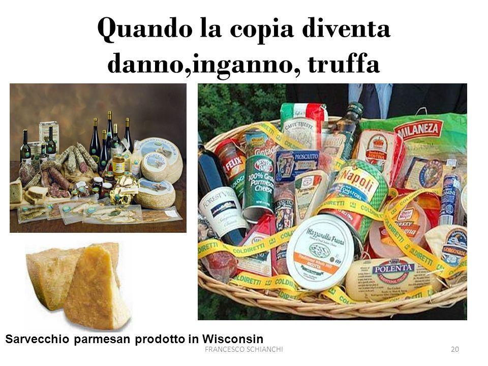 Quando la copia diventa danno,inganno, truffa FRANCESCO SCHIANCHI20 Sarvecchio parmesan prodotto in Wisconsin