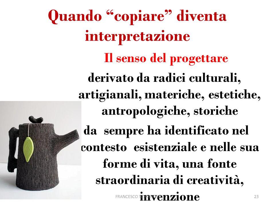 Quando copiare diventa interpretazione Il senso del progettare derivato da radici culturali, artigianali, materiche, estetiche, antropologiche, storic