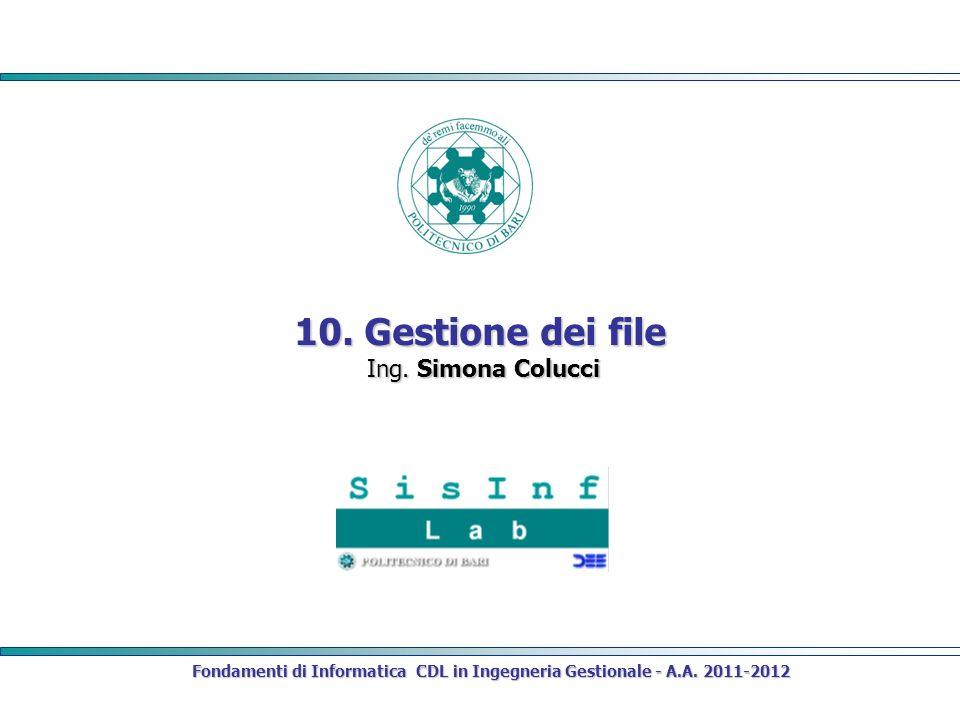 Fondamenti di Informatica CDL in Ingegneria Gestionale - A.A. 2011-2012 10. Gestione dei file Ing. Simona Colucci