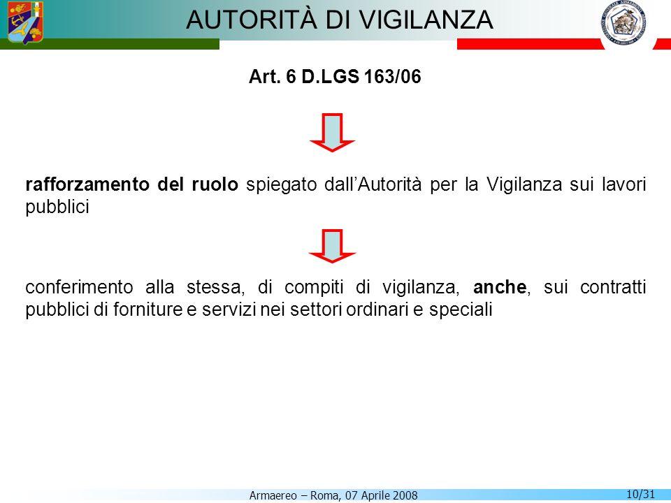 Armaereo – Roma, 07 Aprile 2008 10/31 AUTORITÀ DI VIGILANZA Art. 6 D.LGS 163/06 rafforzamento del ruolo spiegato dallAutorità per la Vigilanza sui lav