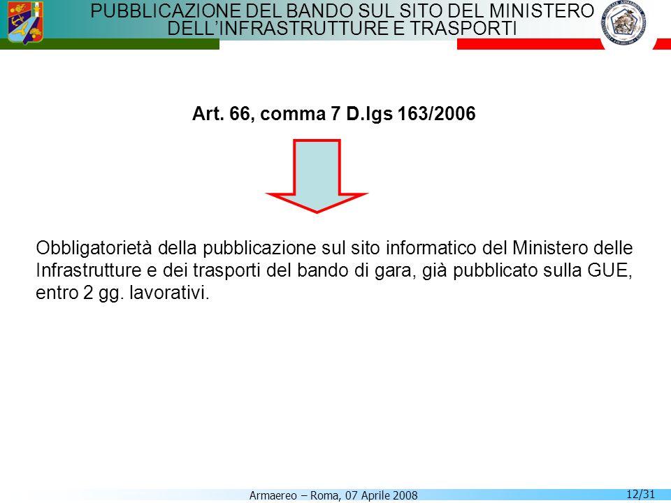 Armaereo – Roma, 07 Aprile 2008 12/31 PUBBLICAZIONE DEL BANDO SUL SITO DEL MINISTERO DELLINFRASTRUTTURE E TRASPORTI Art. 66, comma 7 D.lgs 163/2006 Ob