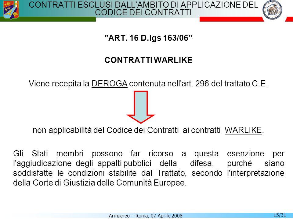 Armaereo – Roma, 07 Aprile 2008 15/31 CONTRATTI ESCLUSI DALLAMBITO DI APPLICAZIONE DEL CODICE DEI CONTRATTI