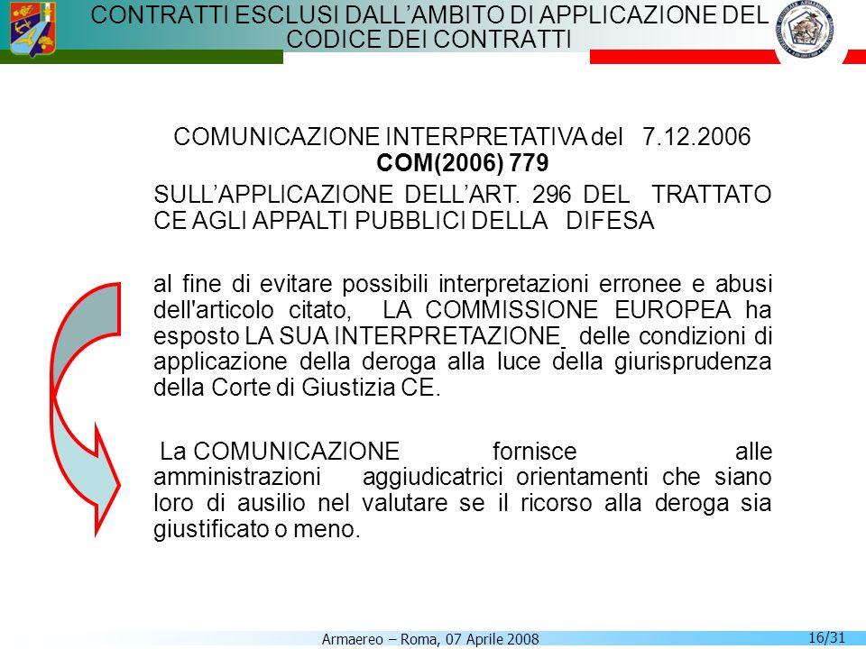 Armaereo – Roma, 07 Aprile 2008 16/31 CONTRATTI ESCLUSI DALLAMBITO DI APPLICAZIONE DEL CODICE DEI CONTRATTI COMUNICAZIONE INTERPRETATIVA del 7.12.2006