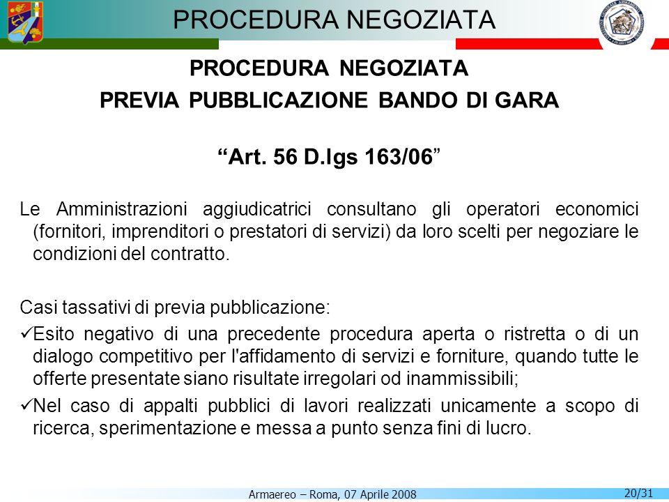 Armaereo – Roma, 07 Aprile 2008 20/31 PROCEDURA NEGOZIATA PREVIA PUBBLICAZIONE BANDO DI GARA Art. 56 D.lgs 163/06 Le Amministrazioni aggiudicatrici co