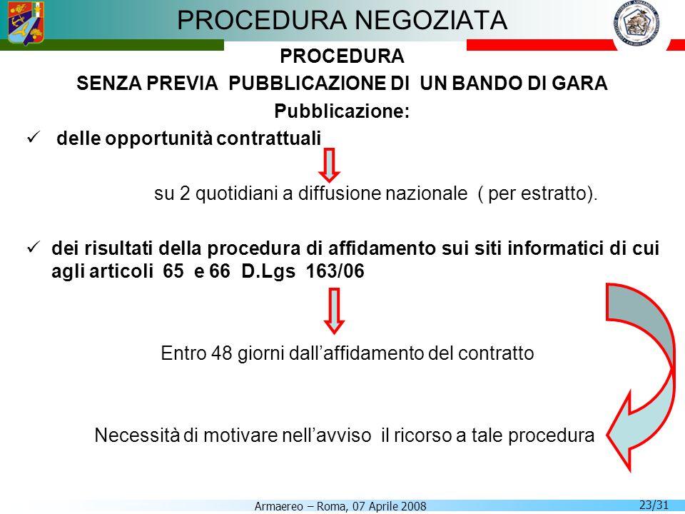 Armaereo – Roma, 07 Aprile 2008 23/31 PROCEDURA NEGOZIATA PROCEDURA SENZA PREVIA PUBBLICAZIONE DI UN BANDO DI GARA Pubblicazione: delle opportunità co