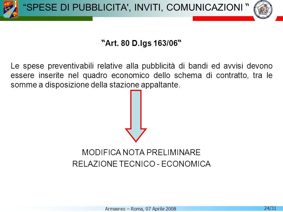 Armaereo – Roma, 07 Aprile 2008 24/31 SPESE DI PUBBLICITA', INVITI, COMUNICAZIONI Art. 80 D.lgs 163/06 Le spese preventivabili relative alla pubblicit
